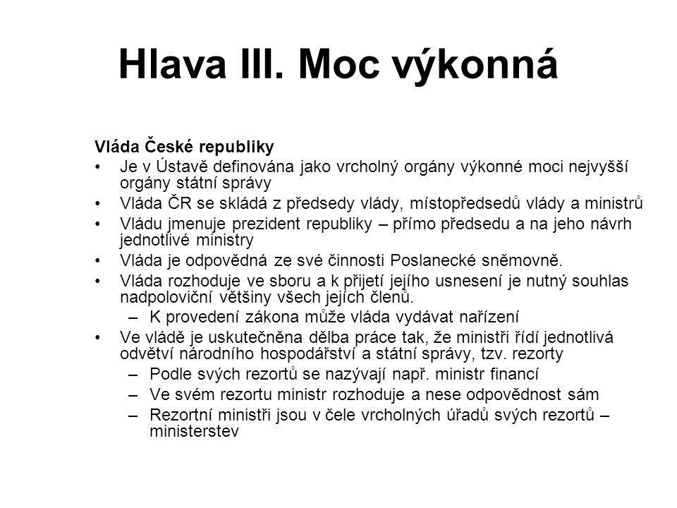 Hlava III. Moc výkonná Vláda České republiky Je v Ústavě definována jako vrcholný orgány výkonné moci nejvyšší orgány státní správy Vláda ČR se skládá