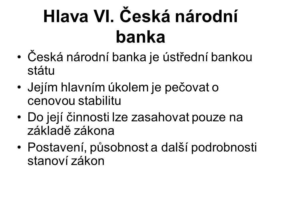 Hlava VI. Česká národní banka Česká národní banka je ústřední bankou státu Jejím hlavním úkolem je pečovat o cenovou stabilitu Do její činnosti lze za