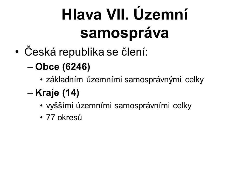 Hlava VII. Územní samospráva Česká republika se člení: –Obce (6246) základním územními samosprávnými celky –Kraje (14) vyššími územními samosprávními