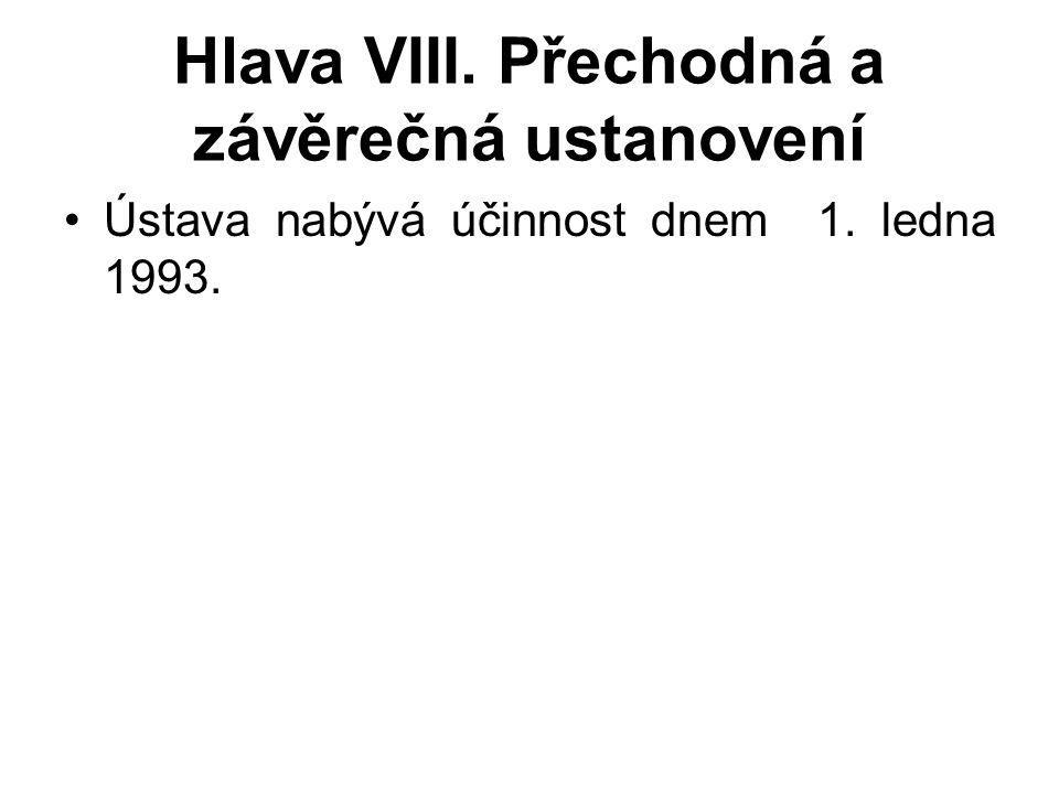 Hlava VIII. Přechodná a závěrečná ustanovení Ústava nabývá účinnost dnem 1. ledna 1993.