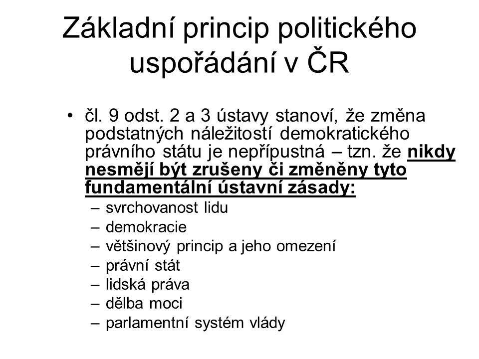 Základní princip politického uspořádání v ČR čl. 9 odst. 2 a 3 ústavy stanoví, že změna podstatných náležitostí demokratického právního státu je nepří