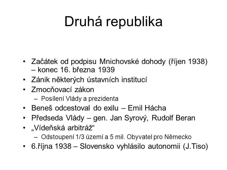 Druhá republika Začátek od podpisu Mnichovské dohody (říjen 1938) – konec 16. března 1939 Zánik některých ústavních institucí Zmocňovací zákon –Posíle