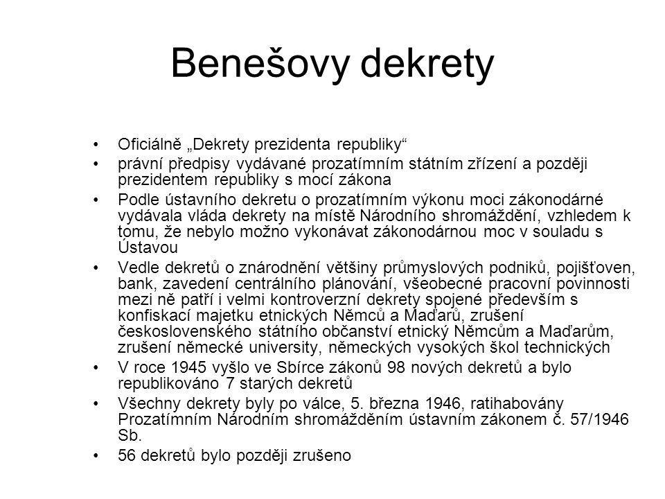 """Benešovy dekrety Oficiálně """"Dekrety prezidenta republiky"""" právní předpisy vydávané prozatímním státním zřízení a později prezidentem republiky s mocí"""
