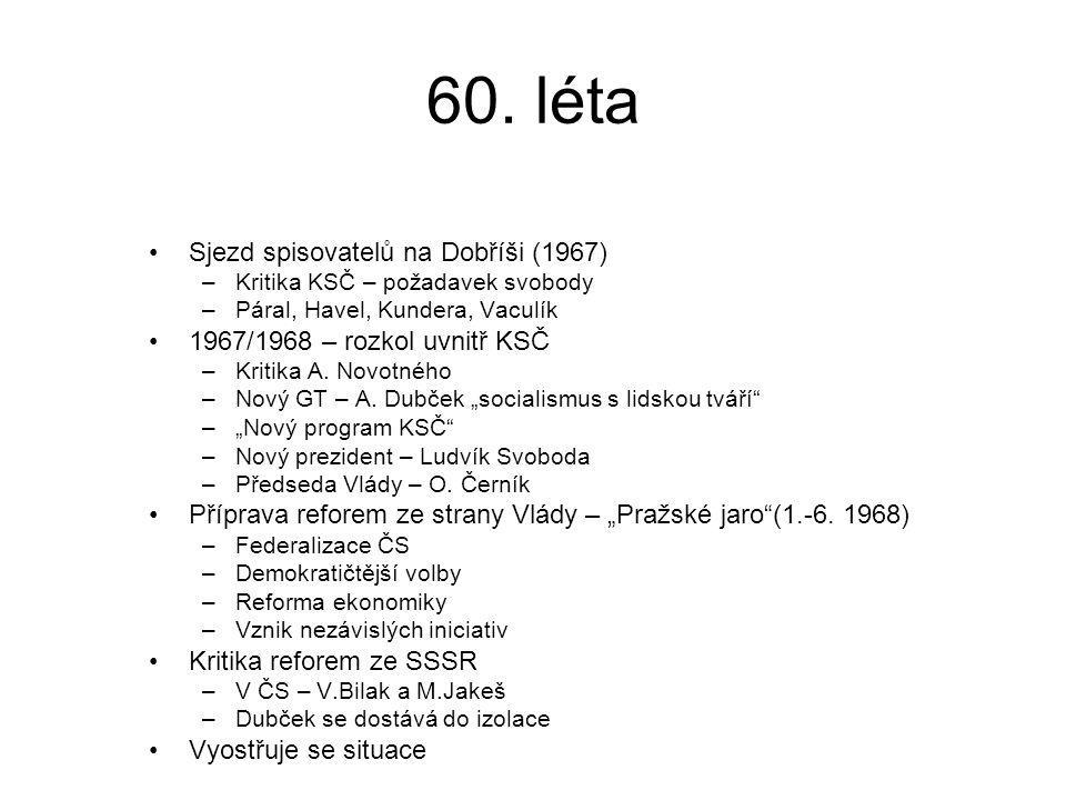 60. léta Sjezd spisovatelů na Dobříši (1967) –Kritika KSČ – požadavek svobody –Páral, Havel, Kundera, Vaculík 1967/1968 – rozkol uvnitř KSČ –Kritika A