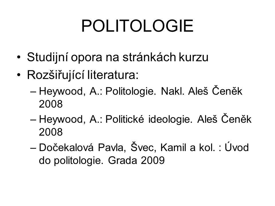 POLITOLOGIE Studijní opora na stránkách kurzu Rozšiřující literatura: –Heywood, A.: Politologie. Nakl. Aleš Čeněk 2008 –Heywood, A.: Politické ideolog