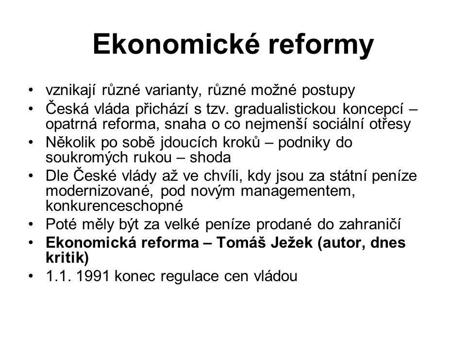 Ekonomické reformy vznikají různé varianty, různé možné postupy Česká vláda přichází s tzv. gradualistickou koncepcí – opatrná reforma, snaha o co nej