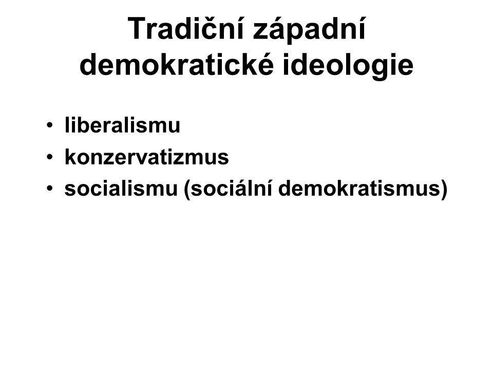 Tradiční západní demokratické ideologie liberalismu konzervatizmus socialismu (sociální demokratismus)