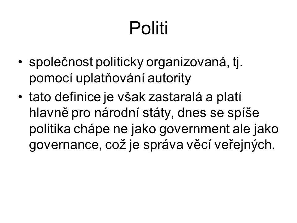 Politický systém = sociální systém politiky a vlády Má vztah k ekonomickému, právnímu i kulturnímu systému Několik definic: –Je souhrnem institucí, politických organizací i zájmových skupin, vztahů mezi nimi a politických zvyklostí norem a pravidel, které určují jejich funkci –je formován členy sociálních organizací (skupin), které vládnou –je systém, který má monopol legitimně použít sílu a tvořit právo