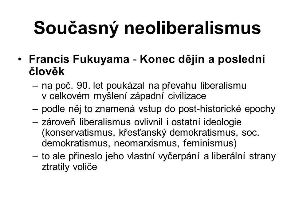 Současný neoliberalismus Francis Fukuyama - Konec dějin a poslední člověk –na poč. 90. let poukázal na převahu liberalismu v celkovém myšlení západní