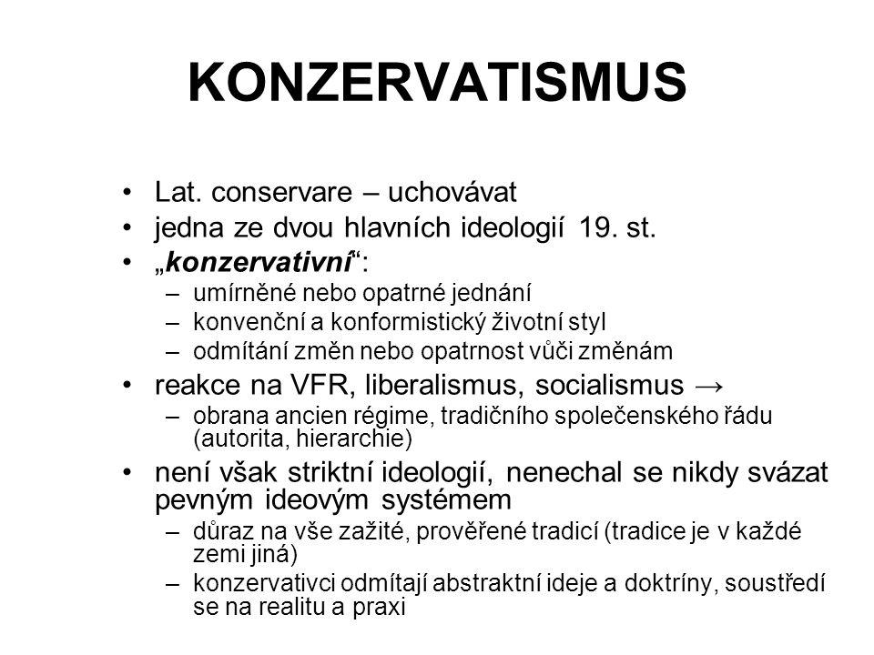"""KONZERVATISMUS Lat. conservare – uchovávat jedna ze dvou hlavních ideologií 19. st. """"konzervativní"""": –umírněné nebo opatrné jednání –konvenční a konfo"""