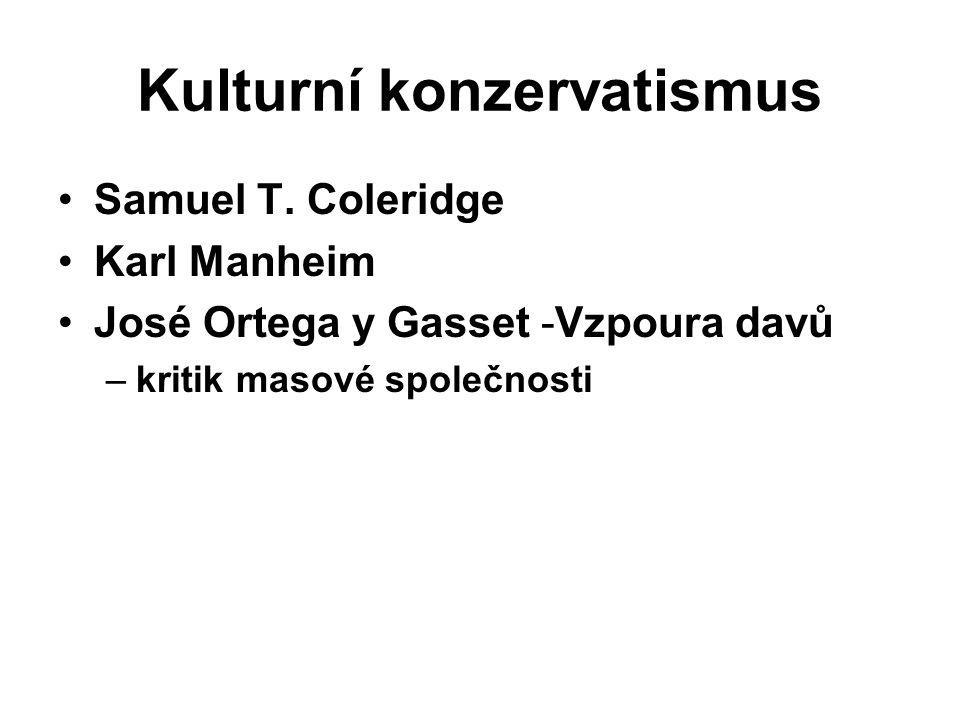 Kulturní konzervatismus Samuel T. Coleridge Karl Manheim José Ortega y Gasset -Vzpoura davů –kritik masové společnosti