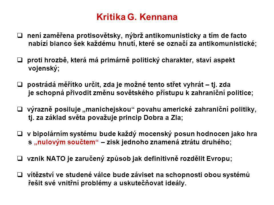 Kritika G. Kennana  není zaměřena protisovětsky, nýbrž antikomunisticky a tím de facto nabízí bianco šek každému hnutí, které se označí za antikomuni