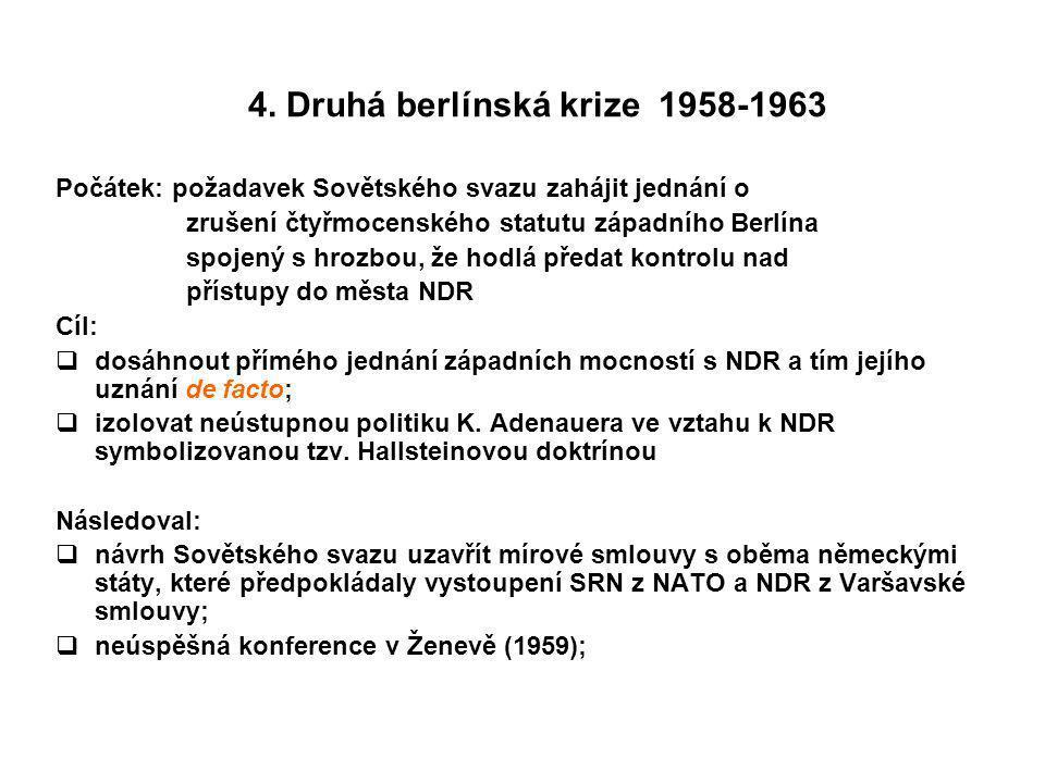 4. Druhá berlínská krize 1958-1963 Počátek: požadavek Sovětského svazu zahájit jednání o zrušení čtyřmocenského statutu západního Berlína spojený s hr