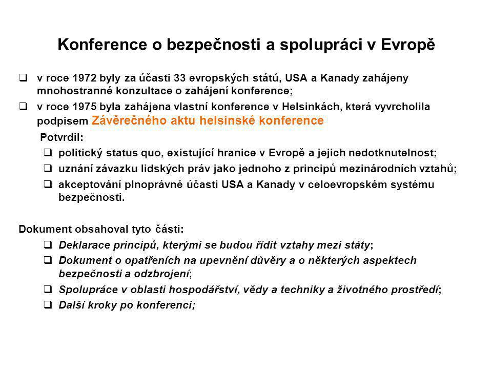 Konference o bezpečnosti a spolupráci v Evropě  v roce 1972 byly za účasti 33 evropských států, USA a Kanady zahájeny mnohostranné konzultace o zaháj