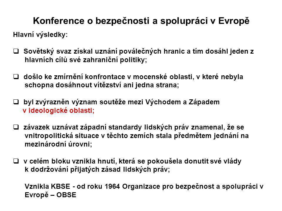 Konference o bezpečnosti a spolupráci v Evropě Hlavní výsledky:  Sovětský svaz získal uznání poválečných hranic a tím dosáhl jeden z hlavních cílů sv