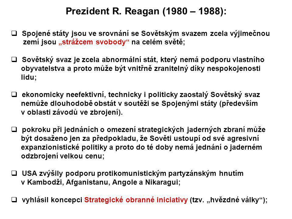 """Prezident R. Reagan (1980 – 1988):  Spojené státy jsou ve srovnání se Sovětským svazem zcela výjimečnou zemí jsou """"strážcem svobody"""" na celém světě;"""