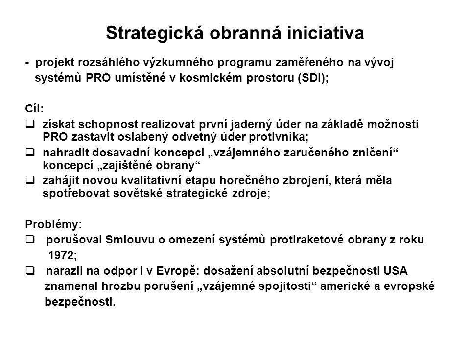 Strategická obranná iniciativa - projekt rozsáhlého výzkumného programu zaměřeného na vývoj systémů PRO umístěné v kosmickém prostoru (SDI); Cíl:  zí