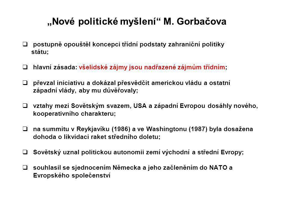 """""""Nové politické myšlení"""" M. Gorbačova  postupně opouštěl koncepci třídní podstaty zahraniční politiky státu;  hlavní zásada: všelidské zájmy jsou na"""