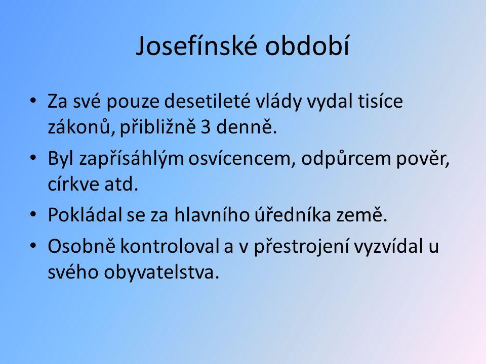 Josefínské období Za své pouze desetileté vlády vydal tisíce zákonů, přibližně 3 denně. Byl zapřísáhlým osvícencem, odpůrcem pověr, církve atd. Poklád