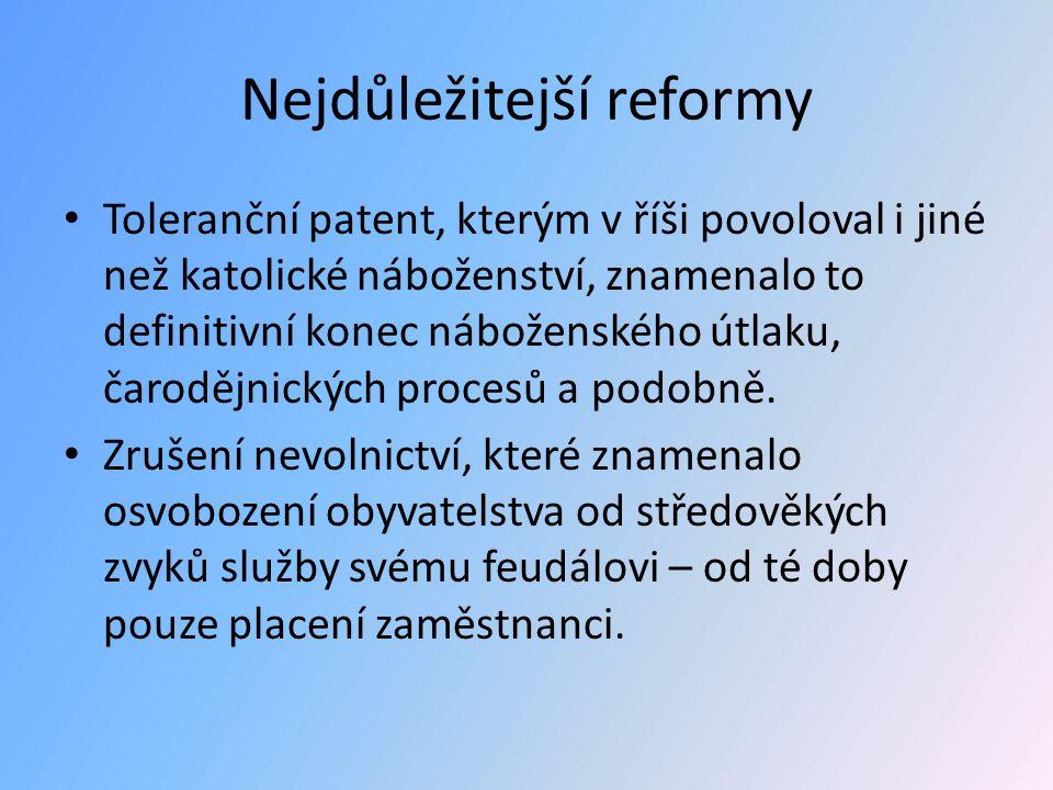 Nejdůležitejší reformy Toleranční patent, kterým v říši povoloval i jiné než katolické náboženství, znamenalo to definitivní konec náboženského útlaku