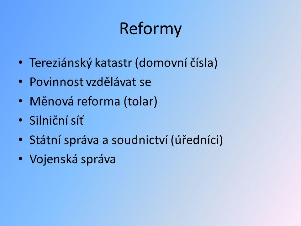 Reformy Tereziánský katastr (domovní čísla) Povinnost vzdělávat se Měnová reforma (tolar) Silniční síť Státní správa a soudnictví (úředníci) Vojenská