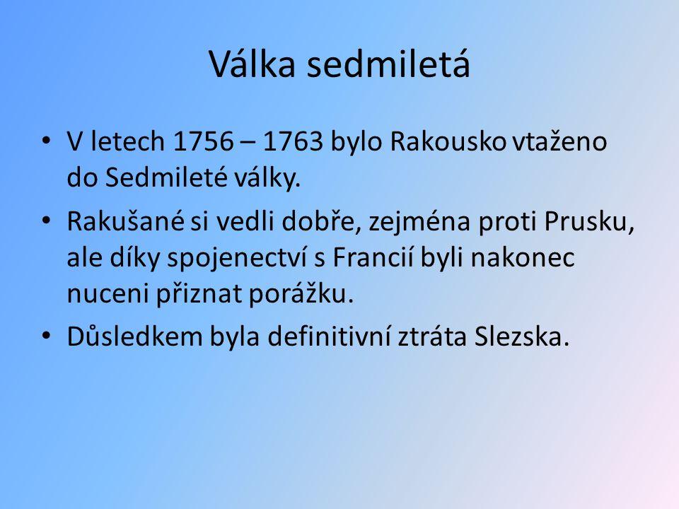 Válka sedmiletá V letech 1756 – 1763 bylo Rakousko vtaženo do Sedmileté války. Rakušané si vedli dobře, zejména proti Prusku, ale díky spojenectví s F