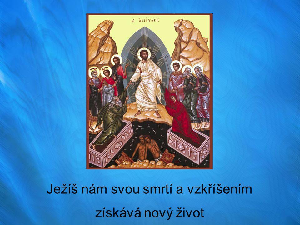 Ježíš nám svou smrtí a vzkříšením získává nový život
