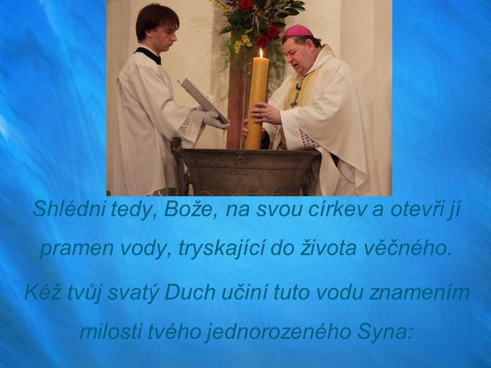 Shlédni tedy, Bože, na svou církev a otevři jí pramen vody, tryskající do života věčného.