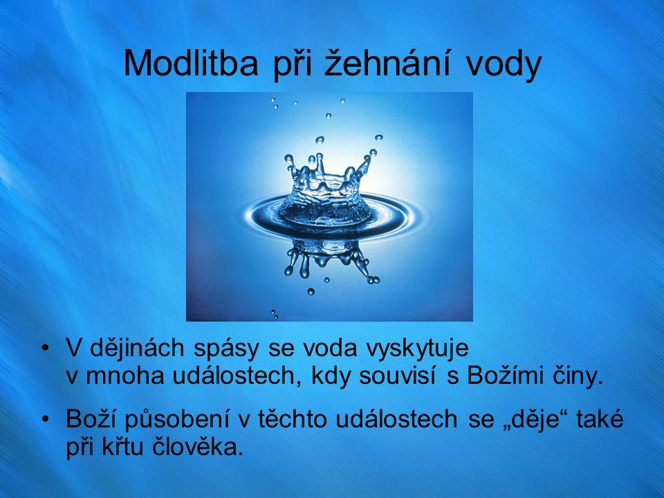 Modlitba při žehnání vody V dějinách spásy se voda vyskytuje v mnoha událostech, kdy souvisí s Božími činy.