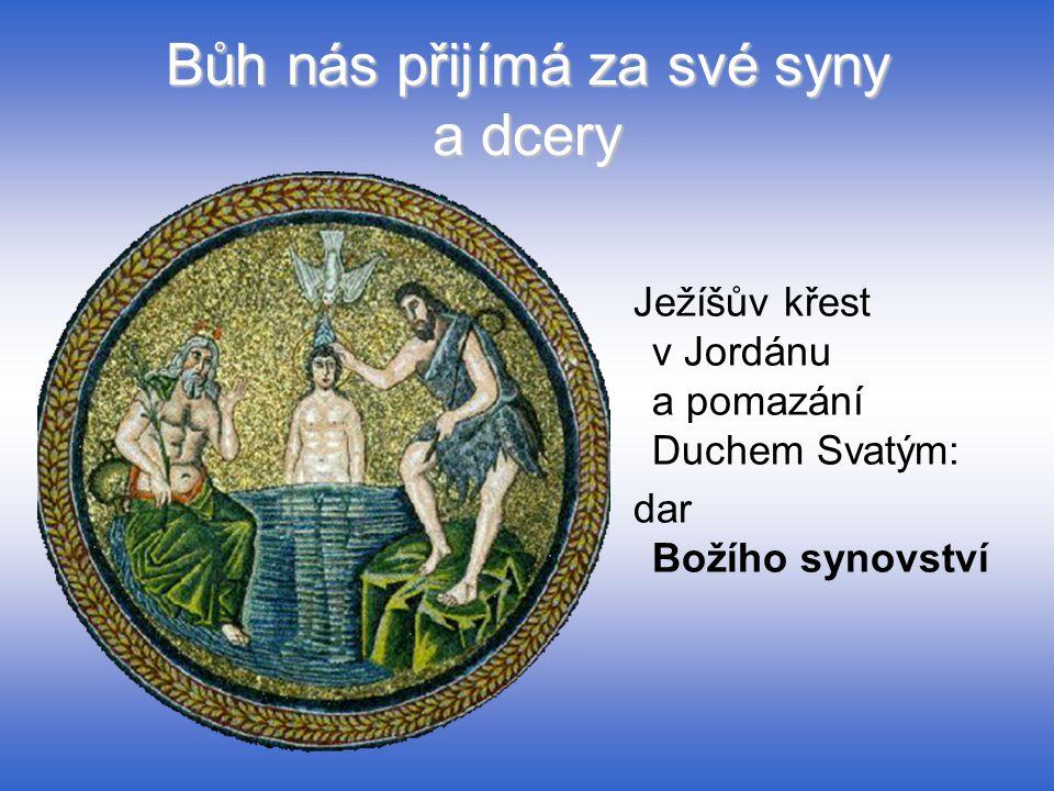 Bůh nás přijímá za své syny a dcery Ježíšův křest v Jordánu a pomazání Duchem Svatým: dar Božího synovství