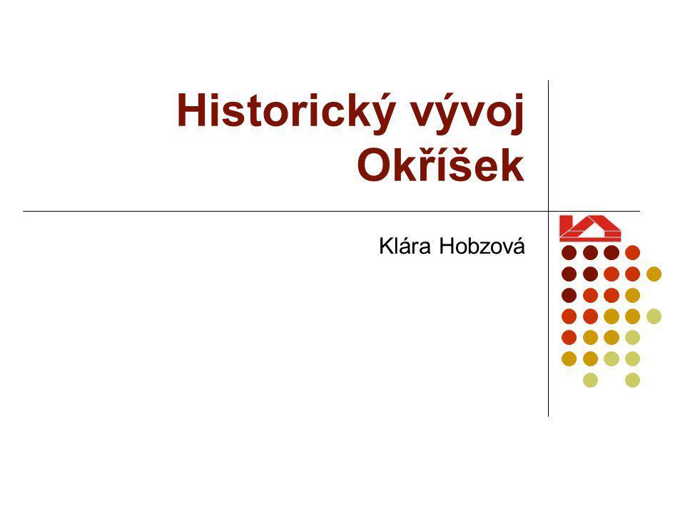 Historický vývoj Okříšek Klára Hobzová