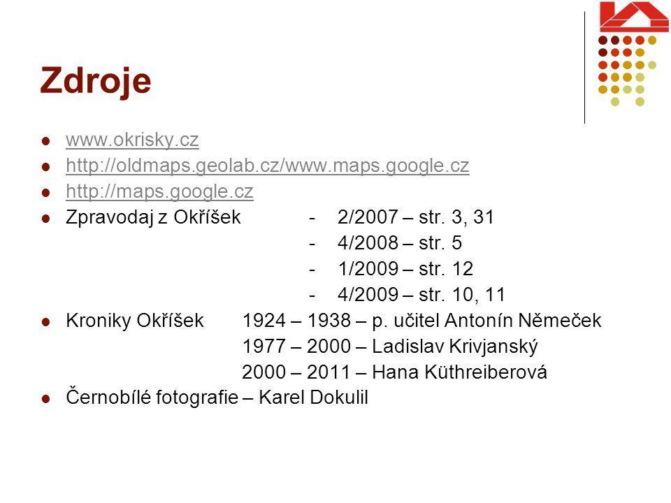 Zdroje www.okrisky.cz http://oldmaps.geolab.cz/www.maps.google.cz http://maps.google.cz Zpravodaj z Okříšek - 2/2007 – str.