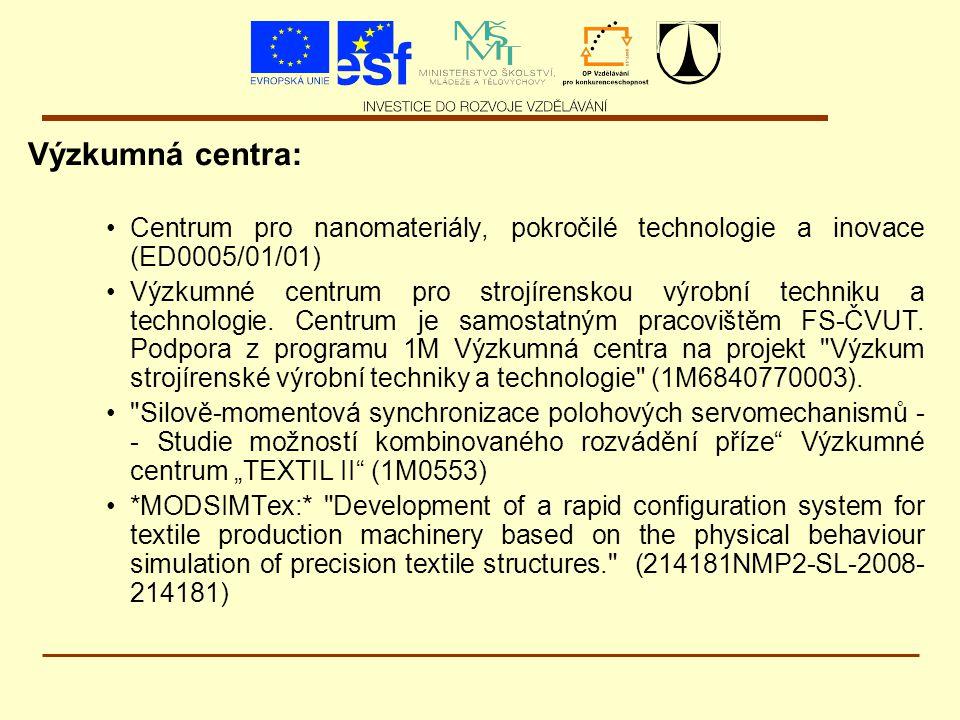 Výzkumná centra: Centrum pro nanomateriály, pokročilé technologie a inovace (ED0005/01/01) Výzkumné centrum pro strojírenskou výrobní techniku a technologie.