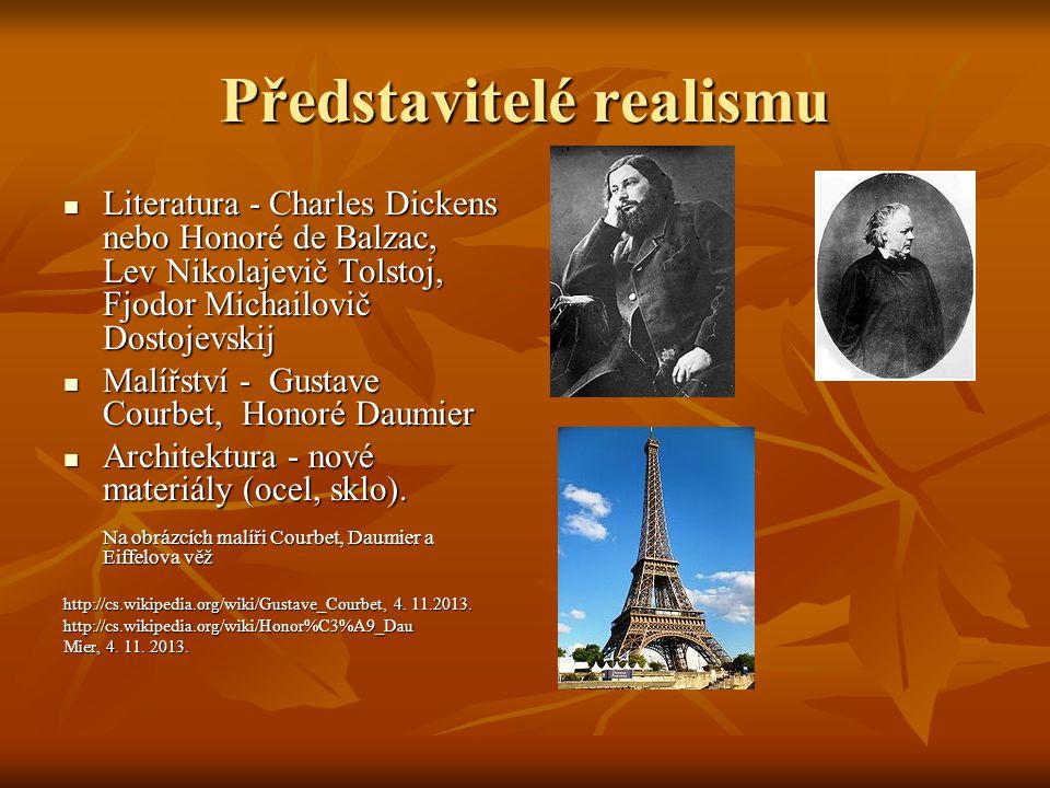 Představitelé realismu Literatura - Charles Dickens nebo Honoré de Balzac, Lev Nikolajevič Tolstoj, Fjodor Michailovič Dostojevskij Literatura - Charl