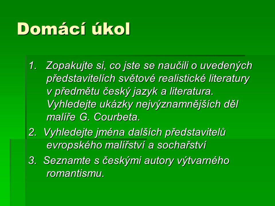 Domácí úkol 1. Zopakujte si, co jste se naučili o uvedených představitelích světové realistické literatury v předmětu český jazyk a literatura. Vyhled