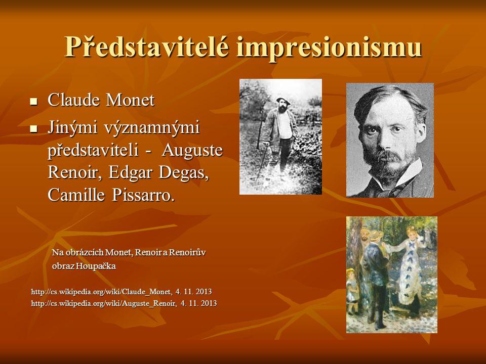 Představitelé impresionismu Claude Monet Claude Monet Jinými významnými představiteli - Auguste Renoir, Edgar Degas, Camille Pissarro. Jinými významný