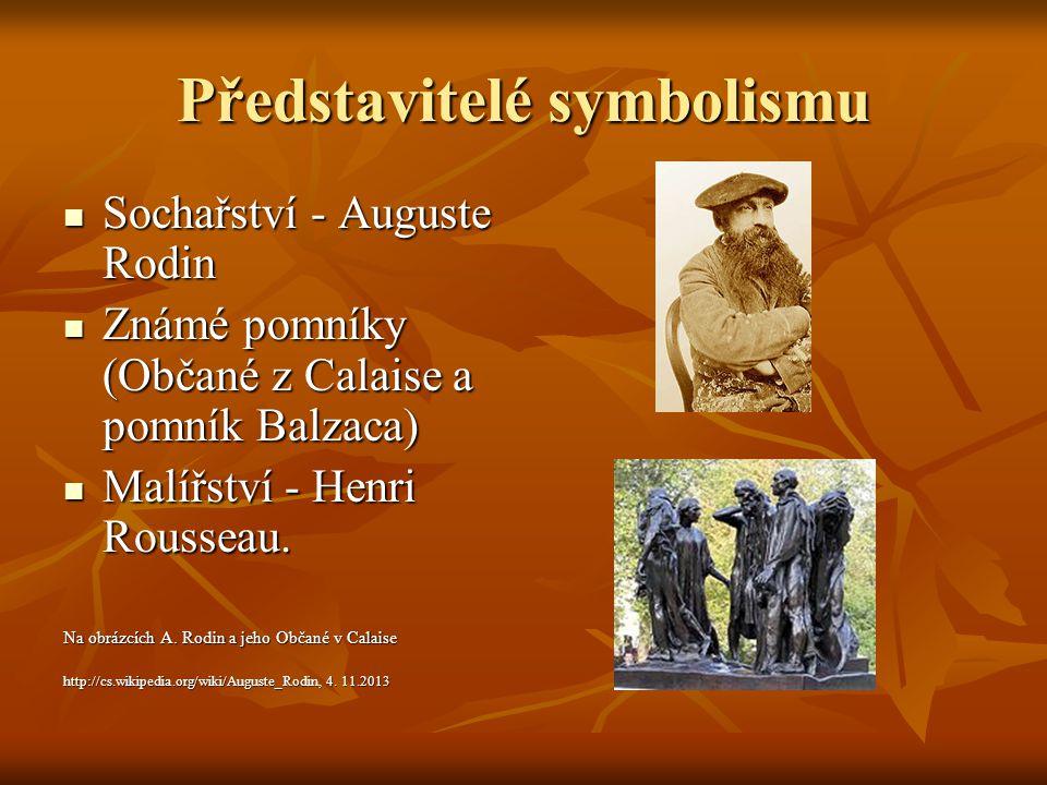 Představitelé symbolismu Sochařství - Auguste Rodin Sochařství - Auguste Rodin Známé pomníky (Občané z Calaise a pomník Balzaca) Známé pomníky (Občané