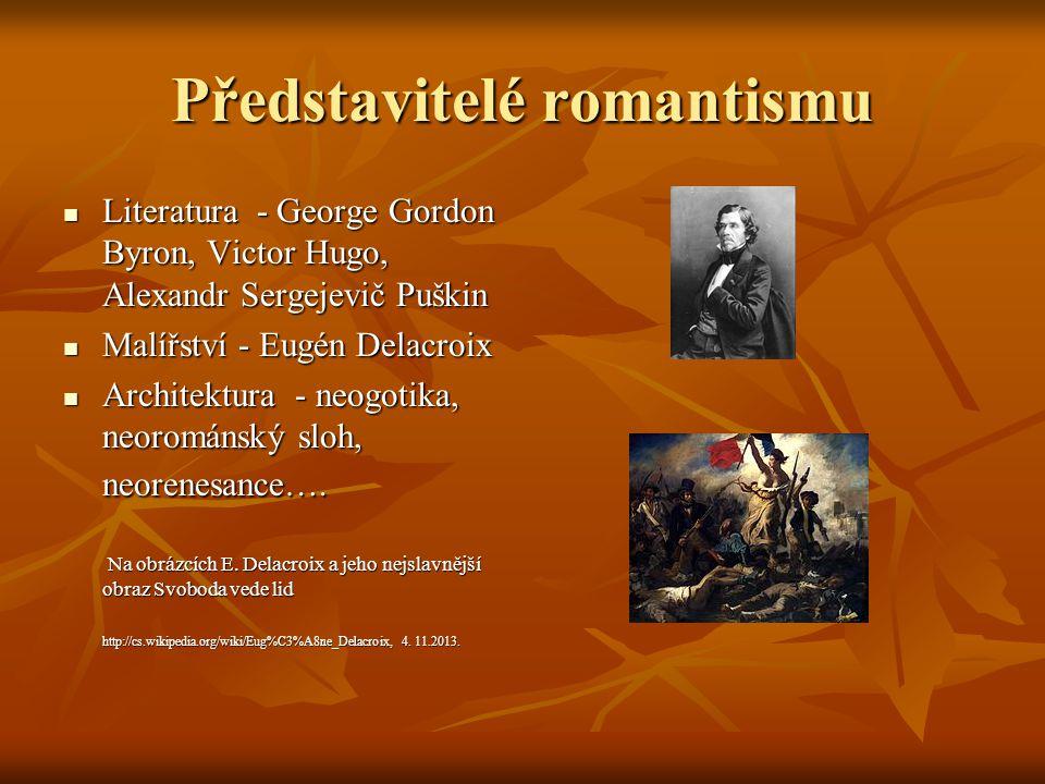 Domácí úkol 1.Zopakujte si, co jste se naučili o uvedených představitelích světové romantické literatury v předmětu český jazyk a literatura 2.Vyhledejte jména dalších představitelů evropského malířství a sochařství 3.