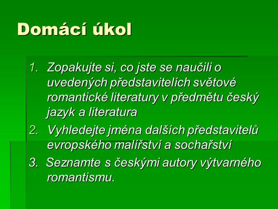Domácí úkol 1.Zopakujte si, co jste se naučili o uvedených představitelích světové romantické literatury v předmětu český jazyk a literatura 2.Vyhlede