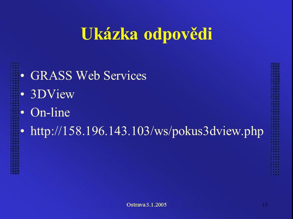 Ostrava 3.1.200510 Ukázka odpovědi GRASS Web Services 3DView On-line http://158.196.143.103/ws/pokus3dview.php