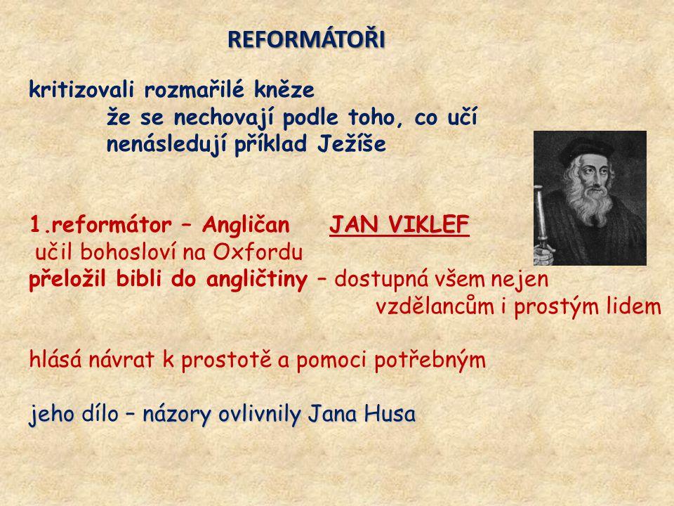 REFORMÁTOŘI kritizovali rozmařilé kněze že se nechovají podle toho, co učí nenásledují příklad Ježíše JAN VIKLEF 1.reformátor – Angličan JAN VIKLEF uč