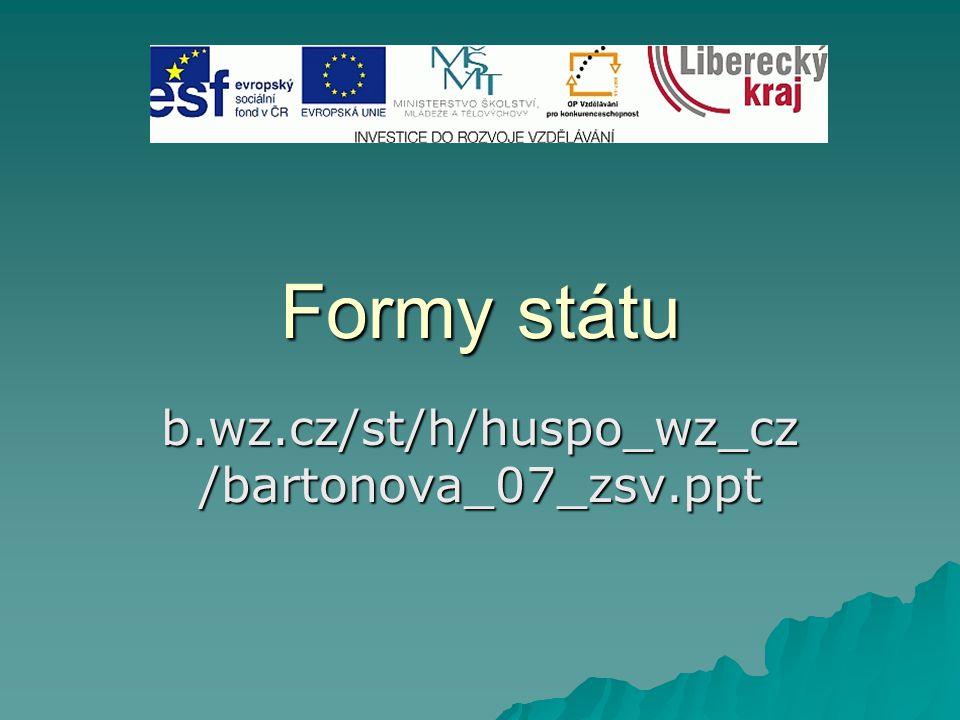 Formy státu b.wz.cz/st/h/huspo_wz_cz /bartonova_07_zsv.ppt