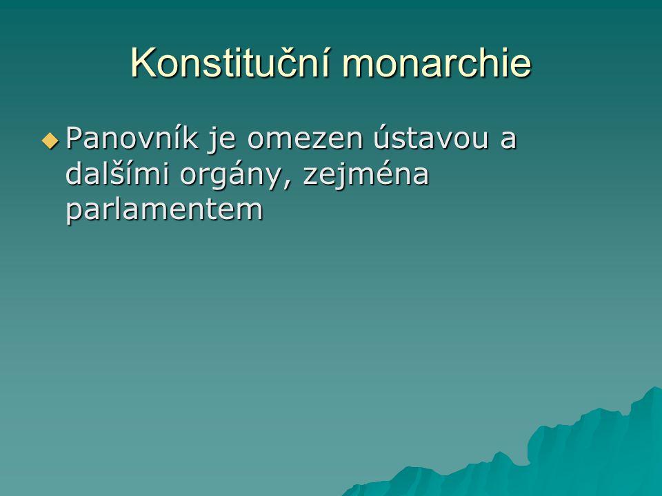 Konstituční monarchie  Panovník je omezen ústavou a dalšími orgány, zejména parlamentem