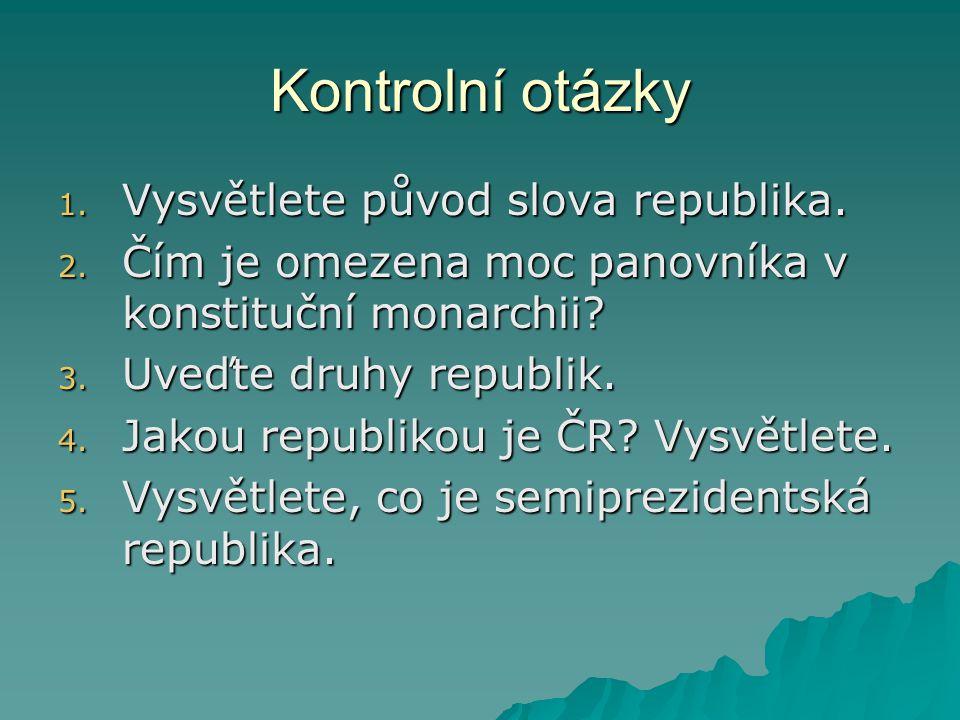 Kontrolní otázky 1.Vysvětlete původ slova republika.