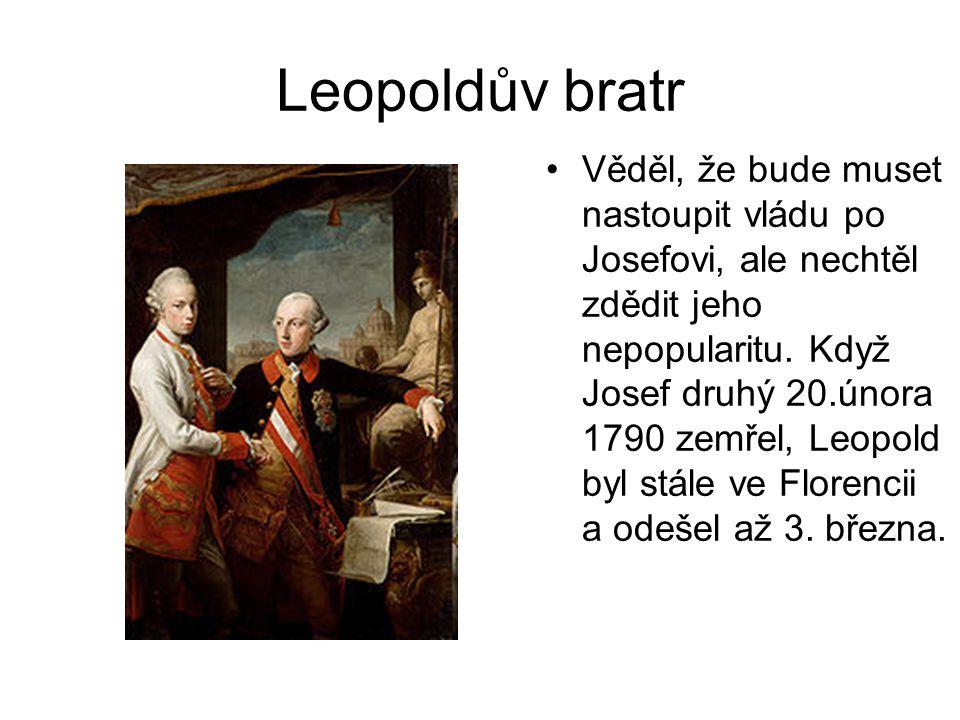 Leopoldův bratr Věděl, že bude muset nastoupit vládu po Josefovi, ale nechtěl zdědit jeho nepopularitu. Když Josef druhý 20.února 1790 zemřel, Leopold