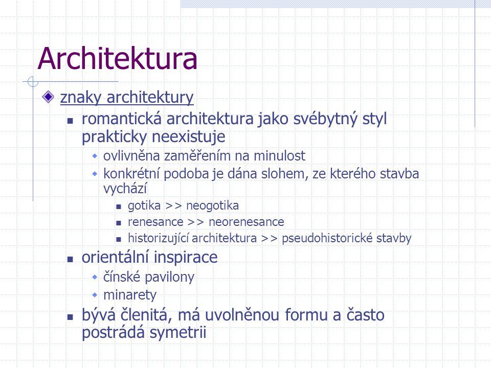 Architektura znaky architektury romantická architektura jako svébytný styl prakticky neexistuje  ovlivněna zaměřením na minulost  konkrétní podoba je dána slohem, ze kterého stavba vychází gotika >> neogotika renesance >> neorenesance historizující architektura >> pseudohistorické stavby orientální inspirace  čínské pavilony  minarety bývá členitá, má uvolněnou formu a často postrádá symetrii