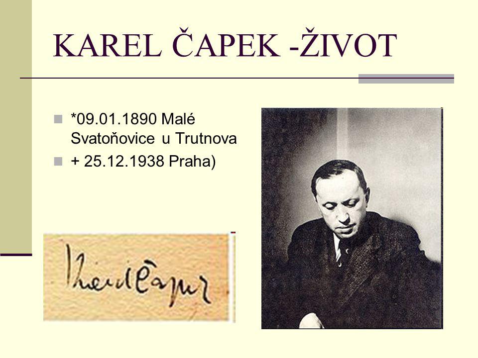 KAREL ČAPEK -ŽIVOT *09.01.1890 Malé Svatoňovice u Trutnova + 25.12.1938 Praha)