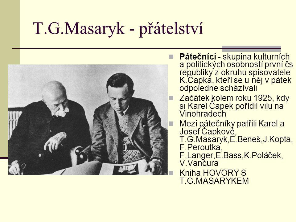 T.G.Masaryk - přátelství Pátečníci - skupina kulturních a politických osobností první čs republiky z okruhu spisovatele K.Čapka, kteří se u něj v páte
