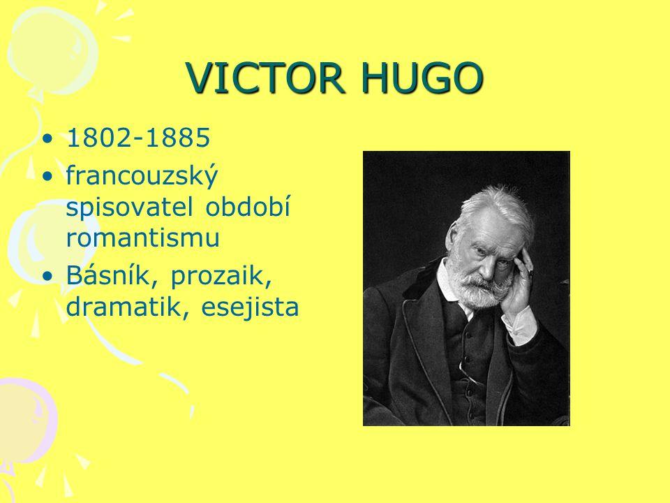 VICTOR HUGO 1802-1885 francouzský spisovatel období romantismu Básník, prozaik, dramatik, esejista