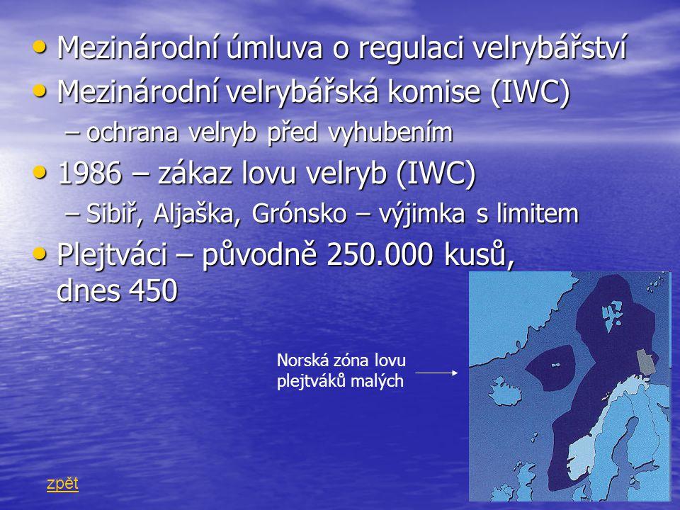 Mezinárodní úmluva o regulaci velrybářství Mezinárodní úmluva o regulaci velrybářství Mezinárodní velrybářská komise (IWC) Mezinárodní velrybářská kom